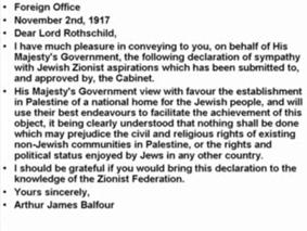 De Balfour Declaration, een brief aan van de Britse Minister van Buitenlandse Zaken, waarmee in 1917 in feite Israël werd opgericht...